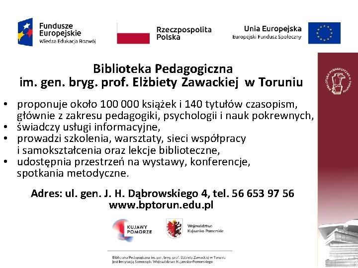 Biblioteka Pedagogiczna im. gen. bryg. prof. Elżbiety Zawackiej w Toruniu • proponuje około