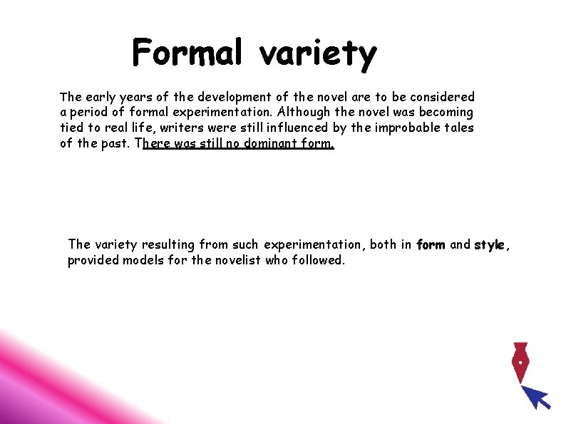 Formal variety The early years of the development of the novel are to be