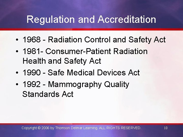 Regulation and Accreditation • 1968 - Radiation Control and Safety Act • 1981 -