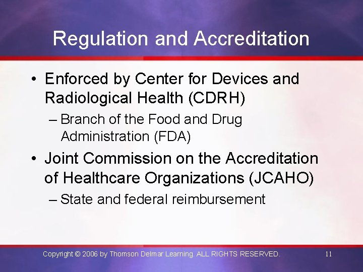 Regulation and Accreditation • Enforced by Center for Devices and Radiological Health (CDRH) –