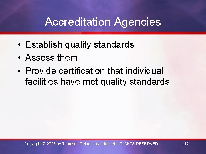 Accreditation Agencies • Establish quality standards • Assess them • Provide certification that individual