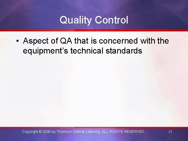 Quality Control • Aspect of QA that is concerned with the equipment's technical standards
