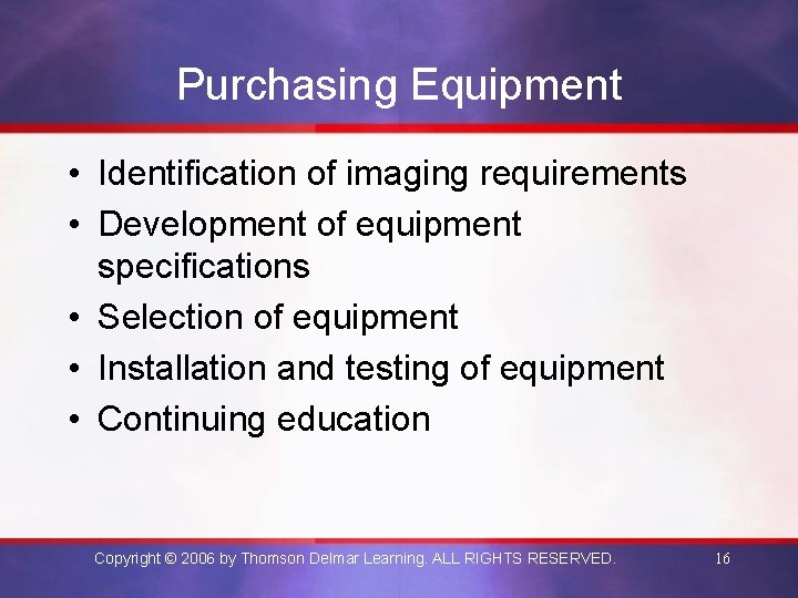 Purchasing Equipment • Identification of imaging requirements • Development of equipment specifications • Selection