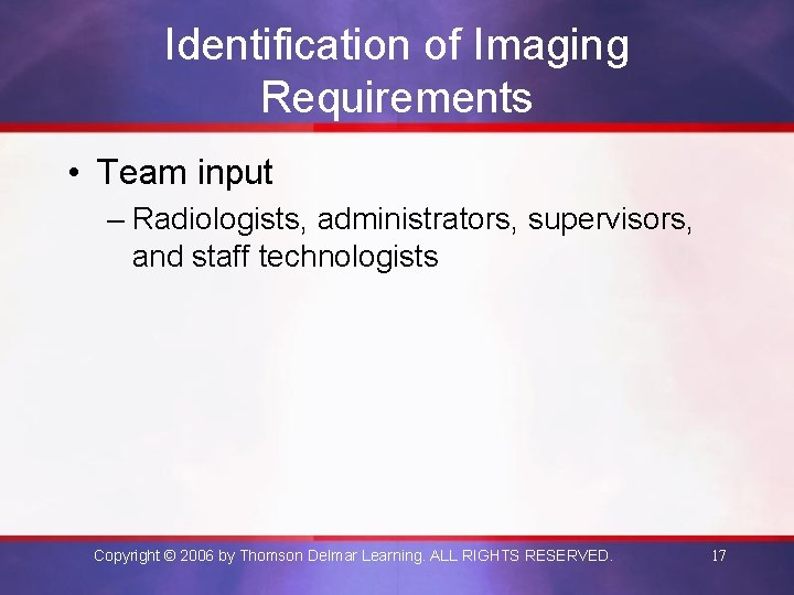 Identification of Imaging Requirements • Team input – Radiologists, administrators, supervisors, and staff technologists