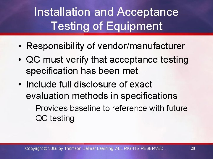 Installation and Acceptance Testing of Equipment • Responsibility of vendor/manufacturer • QC must verify