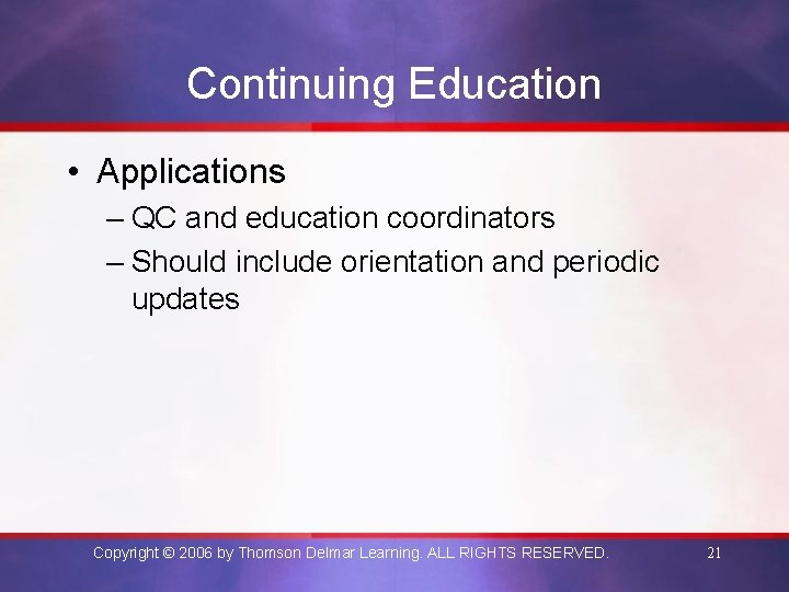 Continuing Education • Applications – QC and education coordinators – Should include orientation and