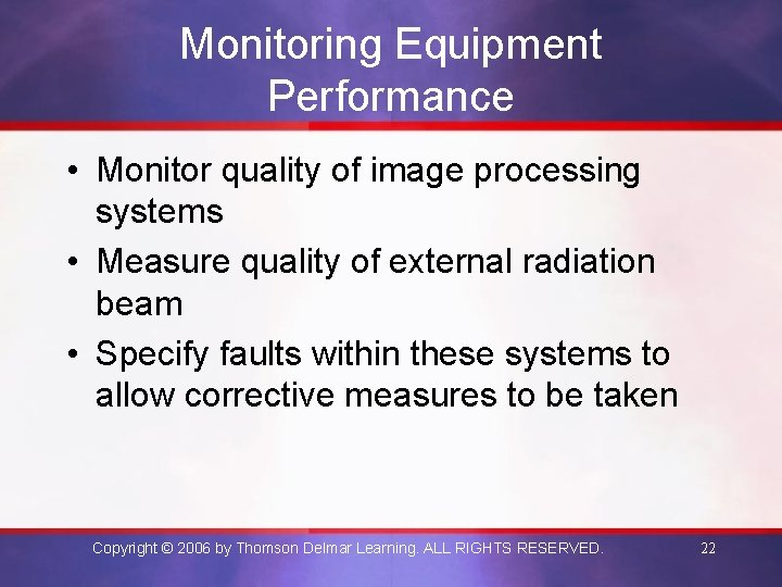 Monitoring Equipment Performance • Monitor quality of image processing systems • Measure quality of