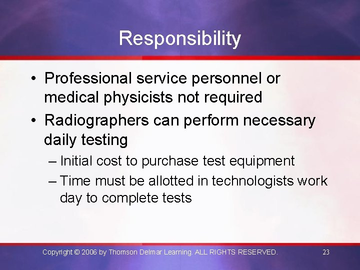 Responsibility • Professional service personnel or medical physicists not required • Radiographers can perform