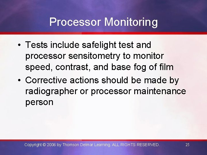 Processor Monitoring • Tests include safelight test and processor sensitometry to monitor speed, contrast,