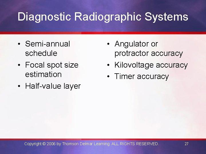 Diagnostic Radiographic Systems • Semi-annual schedule • Focal spot size estimation • Half-value layer