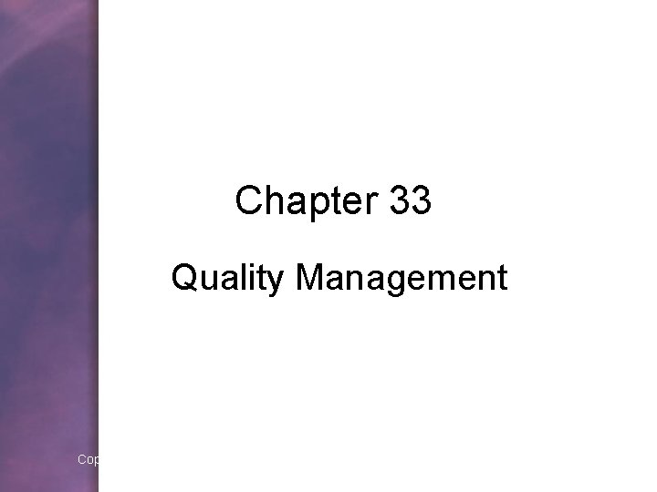 Chapter 33 Quality Management Copyright © 2006 by Thomson Delmar Learning. ALL RIGHTS RESERVED.