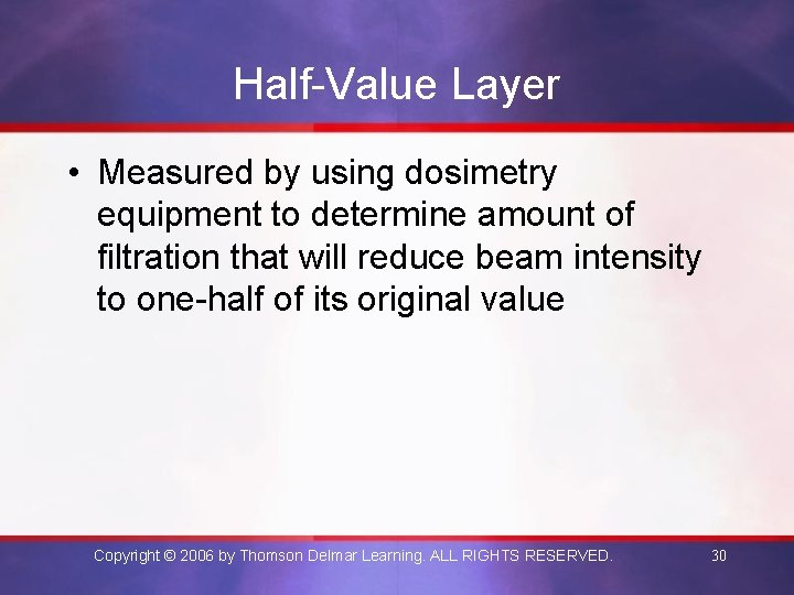 Half-Value Layer • Measured by using dosimetry equipment to determine amount of filtration that