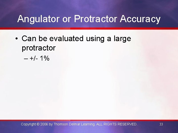 Angulator or Protractor Accuracy • Can be evaluated using a large protractor – +/-