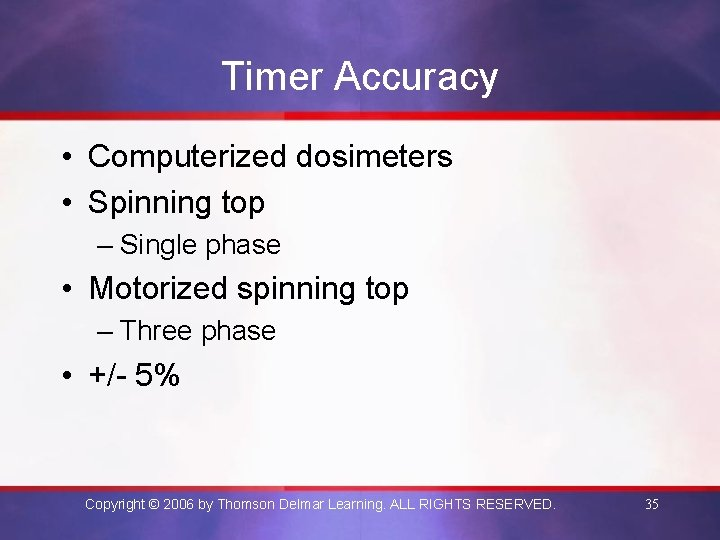 Timer Accuracy • Computerized dosimeters • Spinning top – Single phase • Motorized spinning