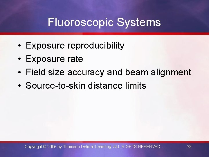 Fluoroscopic Systems • • Exposure reproducibility Exposure rate Field size accuracy and beam alignment