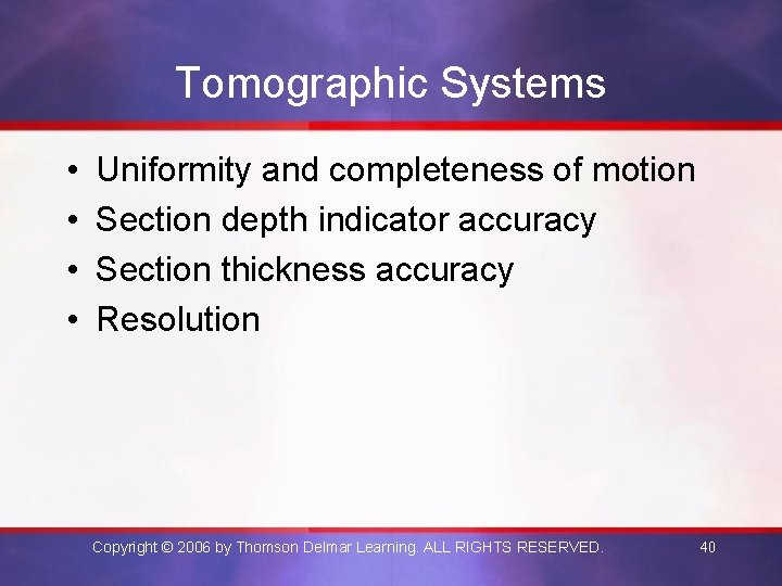 Tomographic Systems • • Uniformity and completeness of motion Section depth indicator accuracy Section