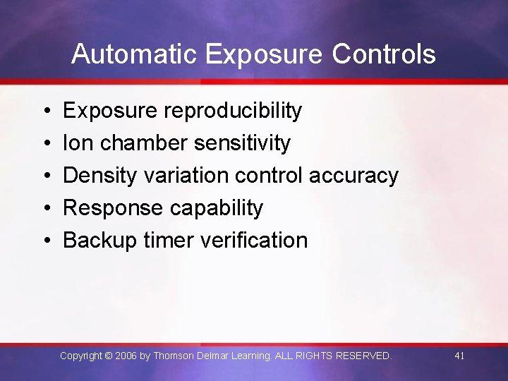 Automatic Exposure Controls • • • Exposure reproducibility Ion chamber sensitivity Density variation control