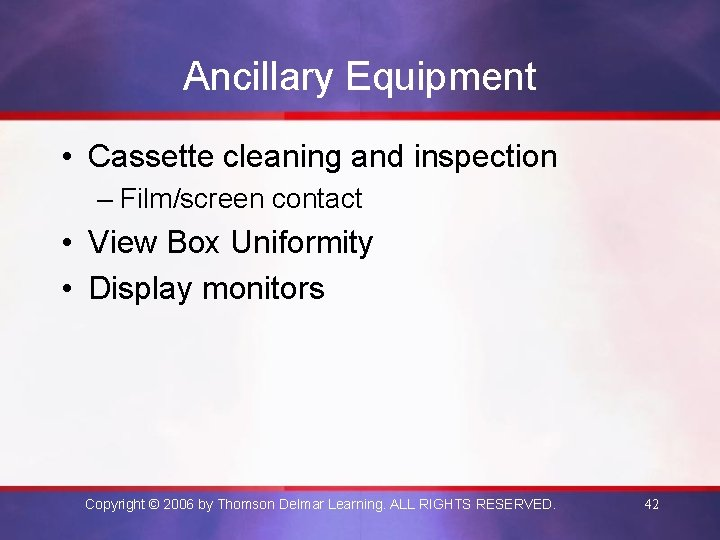 Ancillary Equipment • Cassette cleaning and inspection – Film/screen contact • View Box Uniformity