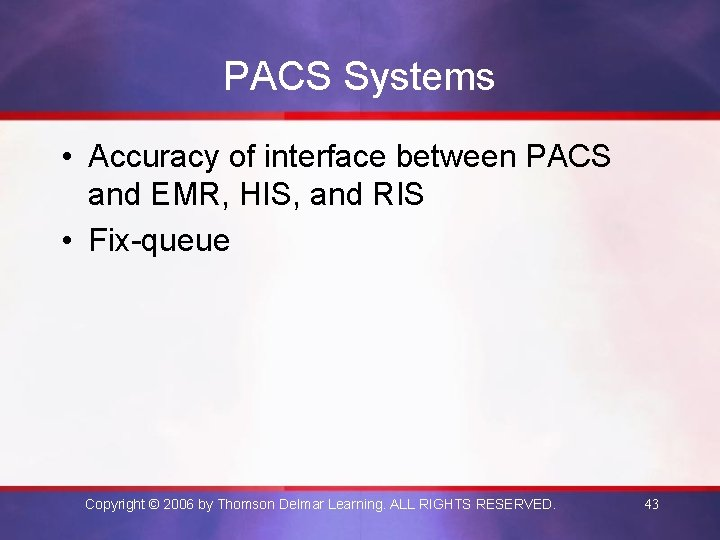PACS Systems • Accuracy of interface between PACS and EMR, HIS, and RIS •