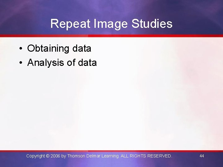 Repeat Image Studies • Obtaining data • Analysis of data Copyright © 2006 by