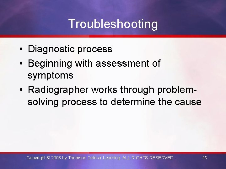 Troubleshooting • Diagnostic process • Beginning with assessment of symptoms • Radiographer works through