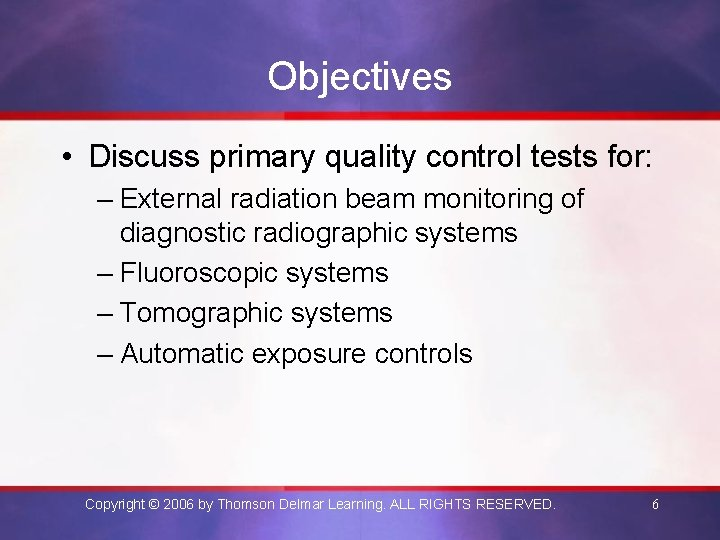 Objectives • Discuss primary quality control tests for: – External radiation beam monitoring of
