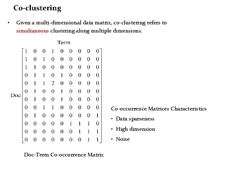 C 0 -clustering • Given a multi-dimensional data matrix, co-clustering refers to simultaneous clustering