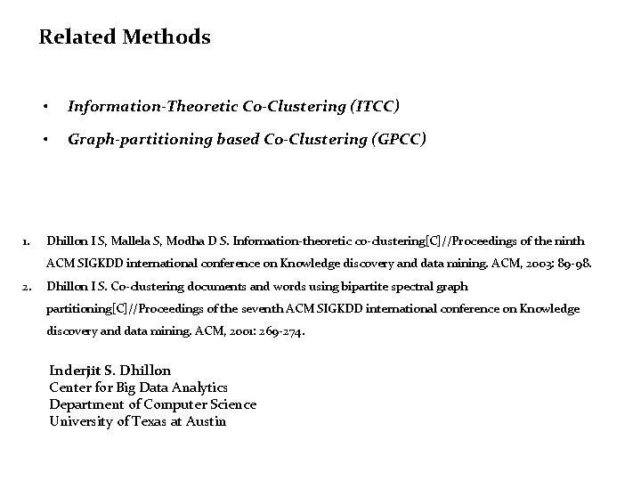 Related Methods 1. • Information-Theoretic Co-Clustering (ITCC) • Graph-partitioning based Co-Clustering (GPCC) Dhillon I