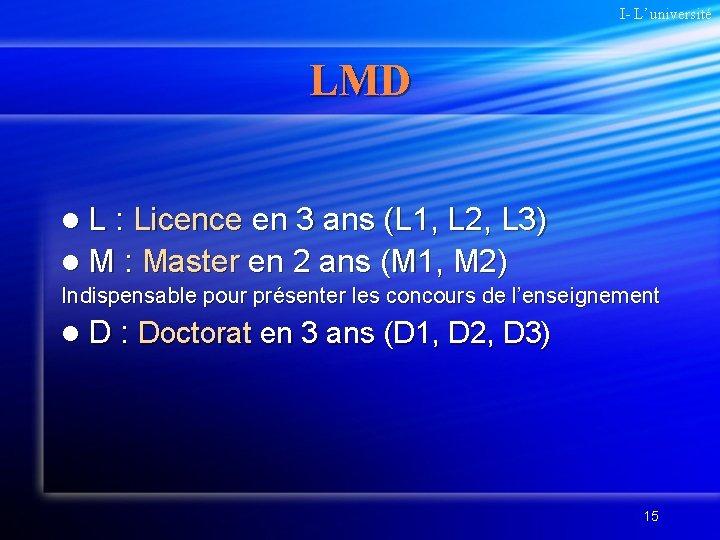 I- L'université LMD l L : Licence en 3 ans (L 1, L 2,