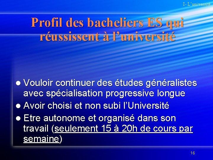 I- L'université Profil des bacheliers ES qui réussissent à l'université l Vouloir continuer des
