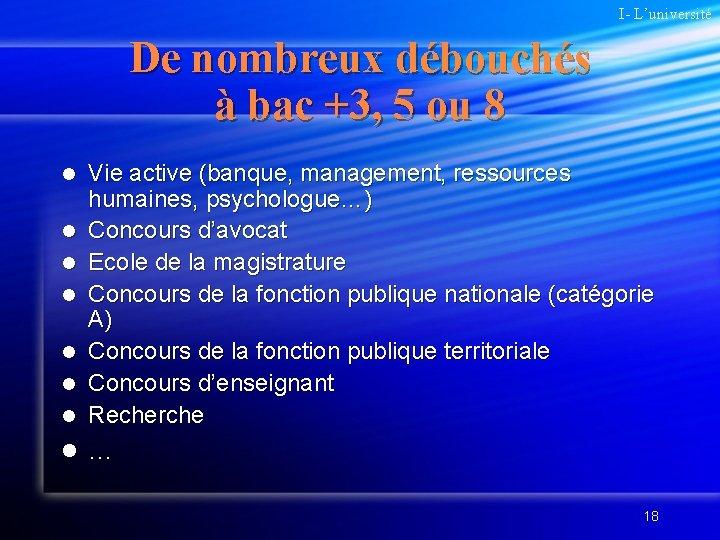 I- L'université De nombreux débouchés à bac +3, 5 ou 8 l Vie active