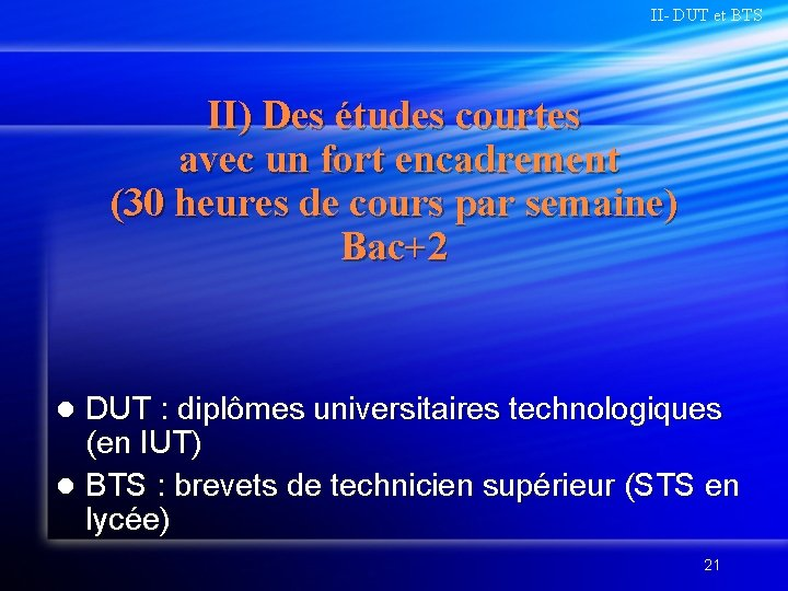 II- DUT et BTS II) Des études courtes avec un fort encadrement (30 heures