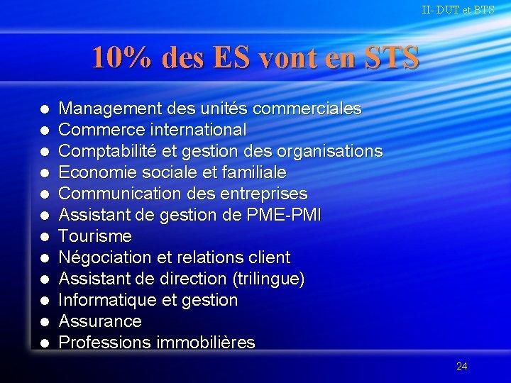 II- DUT et BTS 10% des ES vont en STS l l l Management
