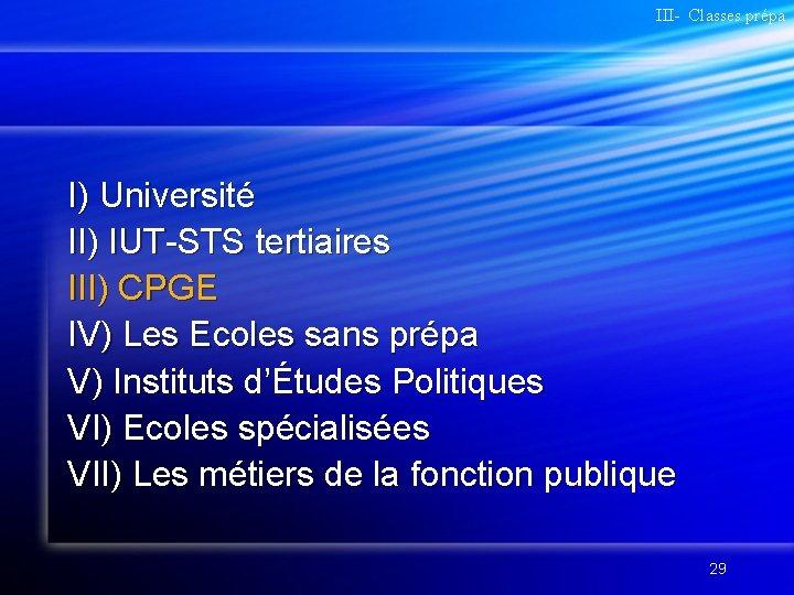 III- Classes prépa I) Université II) IUT-STS tertiaires III) CPGE IV) Les Ecoles sans
