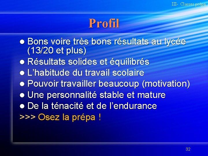 III- Classes prépa Profil l Bons voire très bons résultats au lycée (13/20 et