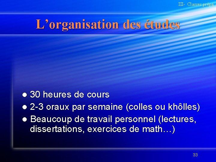III- Classes prépa L'organisation des études l 30 heures de cours l 2 -3