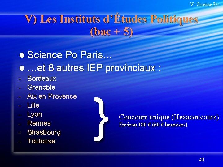V- Science Po V) Les Instituts d'Études Politiques (bac + 5) l Science Po
