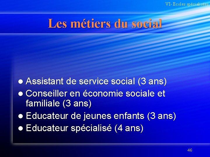 VI- Ecoles spécialisées Les métiers du social l Assistant de service social (3 ans)