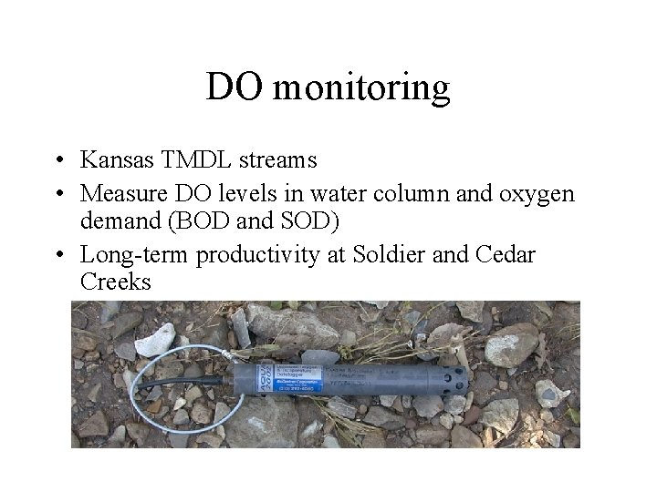DO monitoring • Kansas TMDL streams • Measure DO levels in water column and