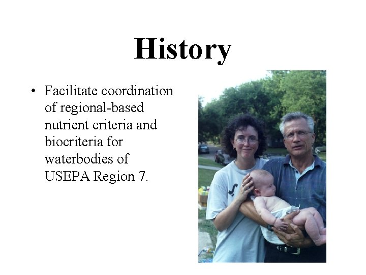 History • Facilitate coordination of regional-based nutrient criteria and biocriteria for waterbodies of USEPA