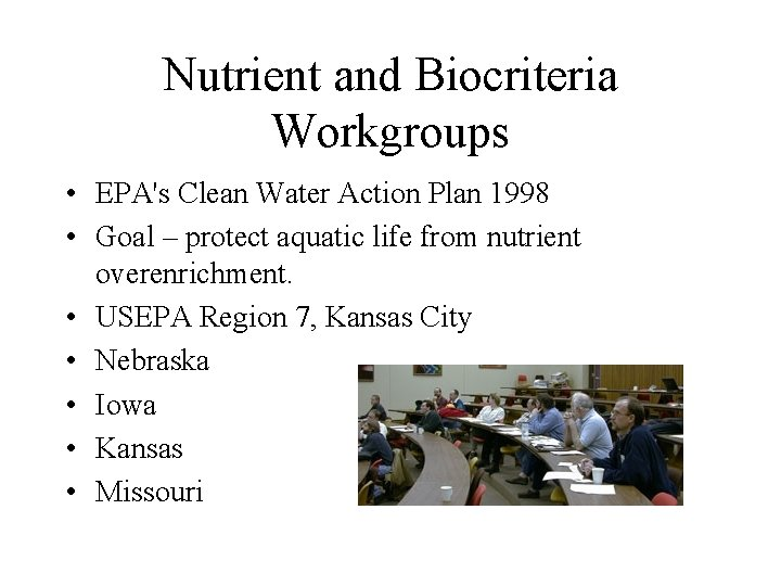 Nutrient and Biocriteria Workgroups • EPA's Clean Water Action Plan 1998 • Goal –