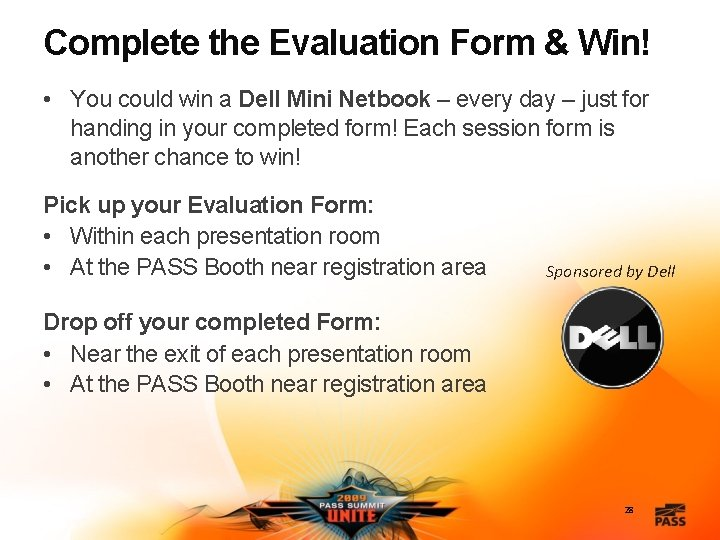 Complete the Evaluation Form & Win! • You could win a Dell Mini Netbook