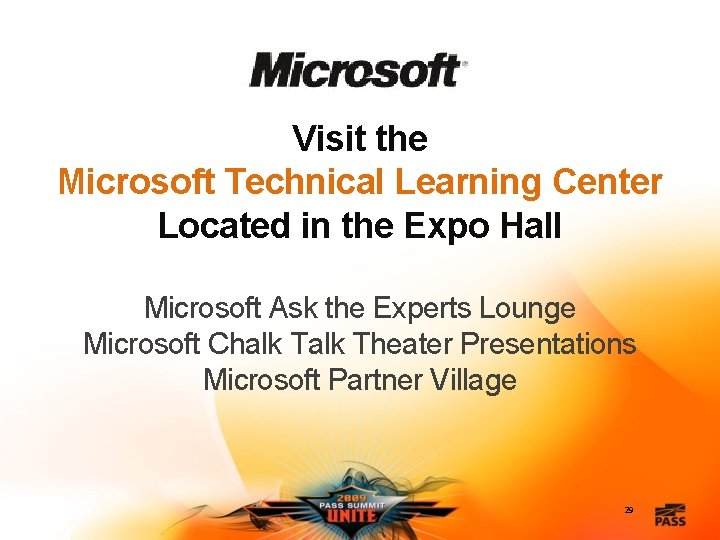 Visit the Microsoft Technical Learning Center Located in the Expo Hall Microsoft Ask the