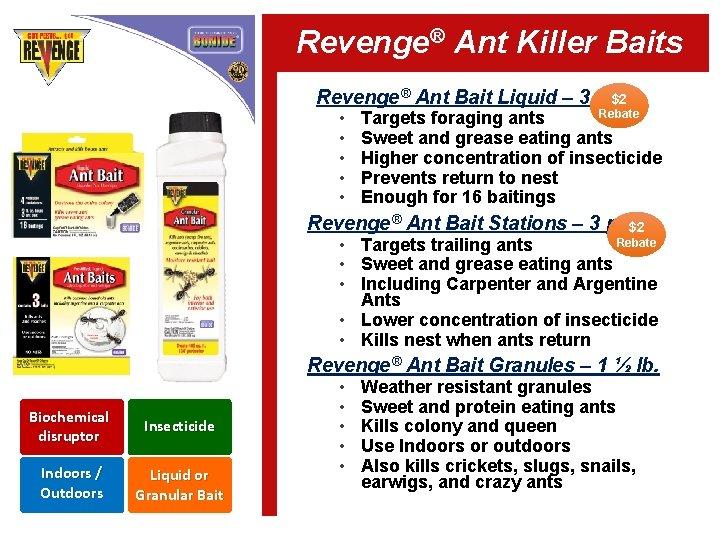 Revenge® Ant Killer Baits $2 Revenge® Ant Bait Liquid – 3 oz. • •