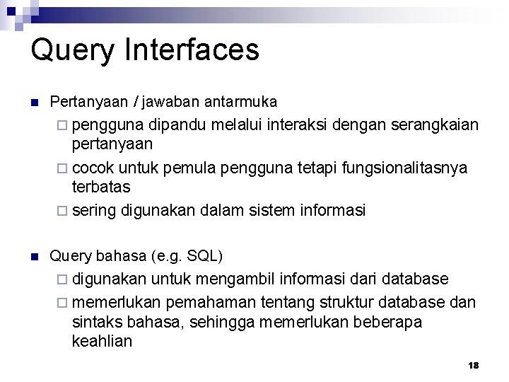 Query Interfaces n Pertanyaan / jawaban antarmuka ¨ pengguna dipandu melalui interaksi dengan serangkaian