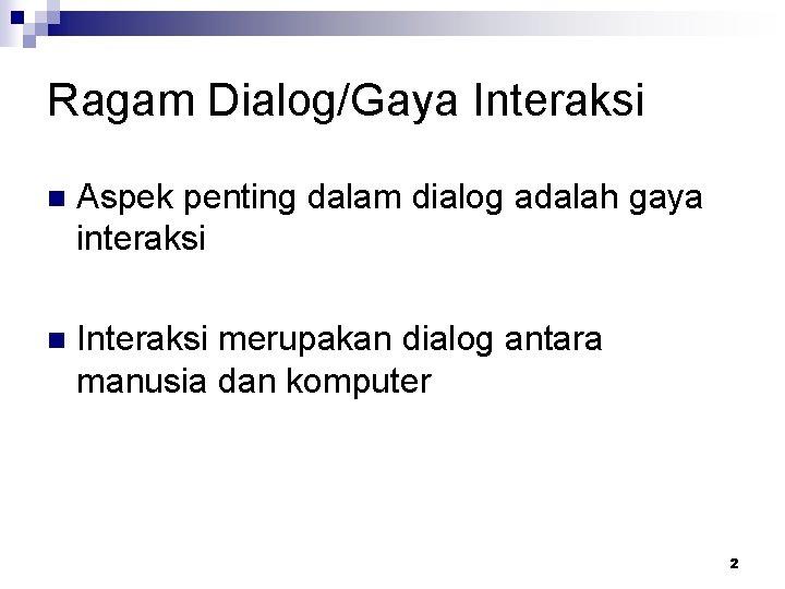 Ragam Dialog/Gaya Interaksi n Aspek penting dalam dialog adalah gaya interaksi n Interaksi merupakan
