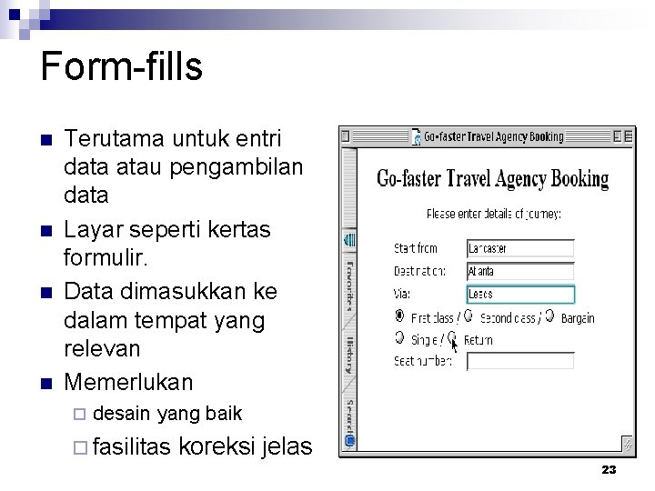 Form-fills n n Terutama untuk entri data atau pengambilan data Layar seperti kertas formulir.