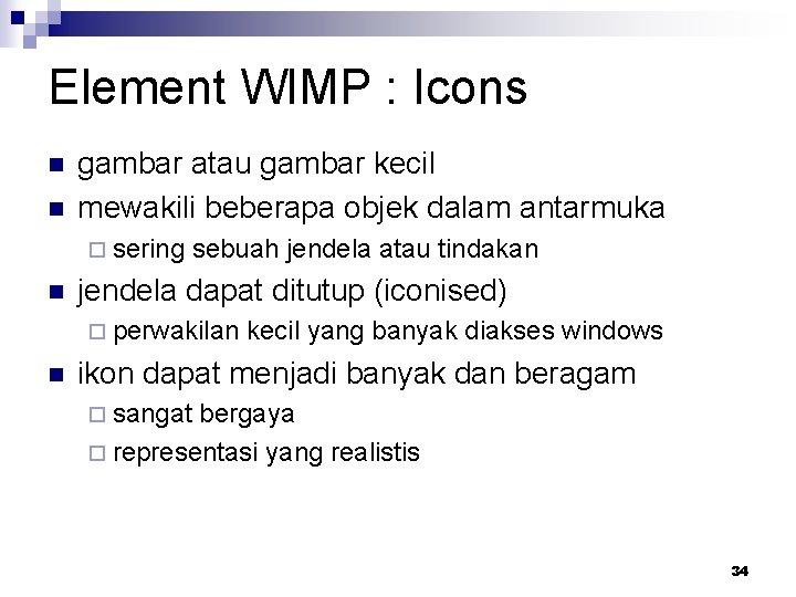 Element WIMP : Icons n n gambar atau gambar kecil mewakili beberapa objek dalam