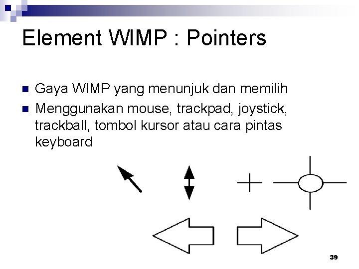 Element WIMP : Pointers n n Gaya WIMP yang menunjuk dan memilih Menggunakan mouse,