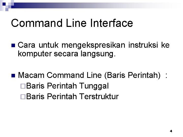 Command Line Interface n Cara untuk mengekspresikan instruksi ke komputer secara langsung. n Macam